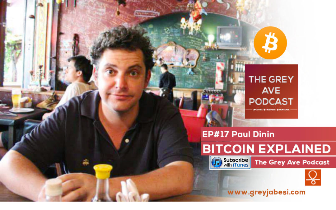 EP#17 PAUL DININ: BITCOIN CURRENCY EXPLAINED