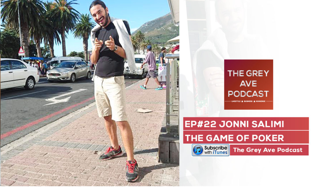 EP#22 JONNI SALIMI- THE GAME OF POKER