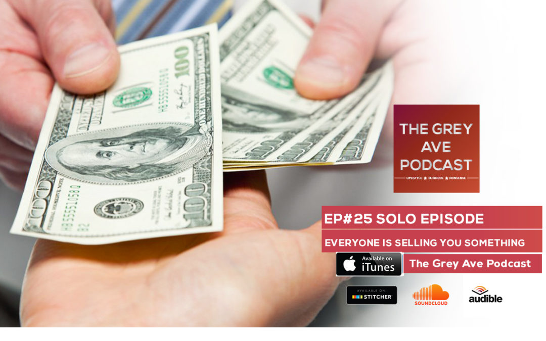 EP#25 EVERYONE IS SELLING YOU SOMETHING